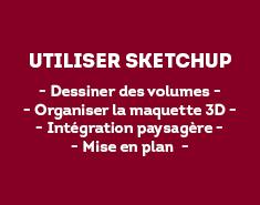 Dessiner des volumes Organiser la maquette 3D Intégration paysagère Mise en plan