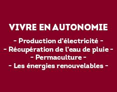- Production d'électricité - - Récupération de l'eau de pluie - - Permaculture - - Les énergies renouvelables -